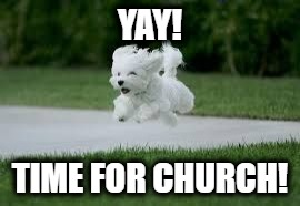 A dog, running, with the caption Yay! Time for church!